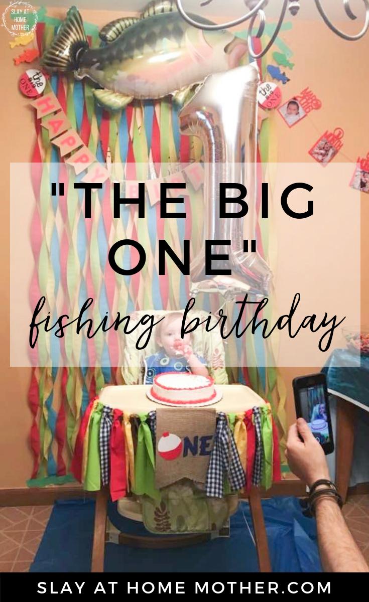 """The Big One"" Fishing Birthday #slayathomemother - SlayAtHomeMother.com"
