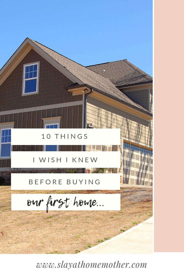 10 Things I Wish I Knew Before Buying Our First Home #firstimehomebuyer #ourfirsthome #slayathomemother -- SlayAtHomeMother.com