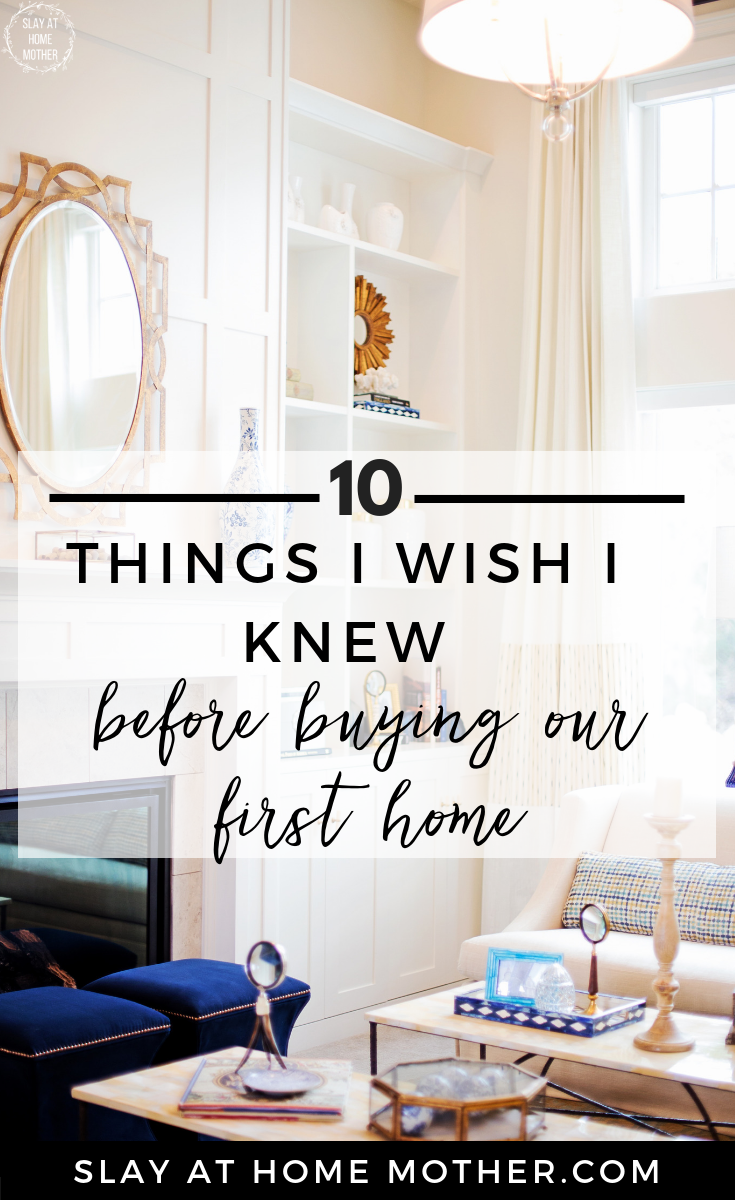 10 Things I Wish I Knew Before Buying Our First Home #sponsored #findyourhome #slayathomemother - SlayAtHomeMother.com