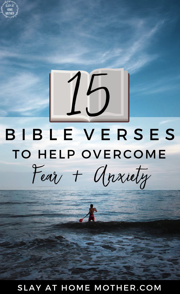 15 Bible Verses To Help Overcome Fear + Anxiety #verses #bible #Godisgreat #slayathomemother - SlayAtHomeMother.com