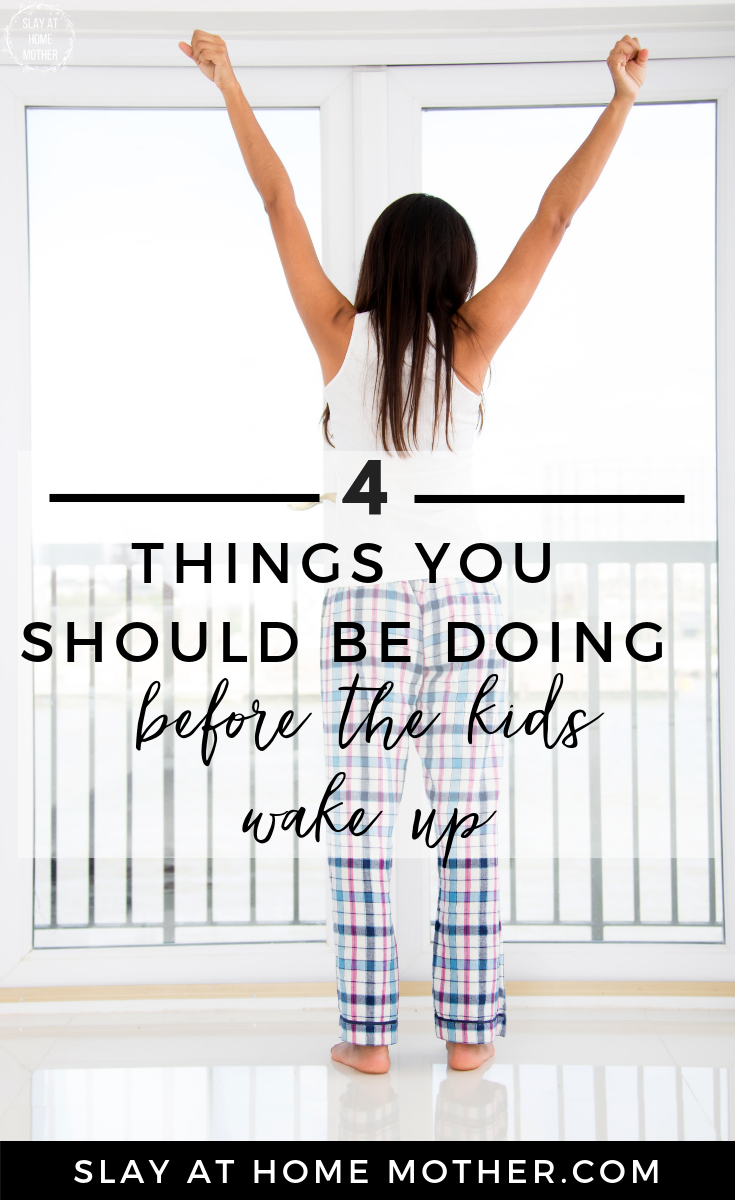 4 Things You Should Be Doing Before The Kids Wake Up - #slayathomemother #morningroutine #selfcare - SlayAtHomeMother.com