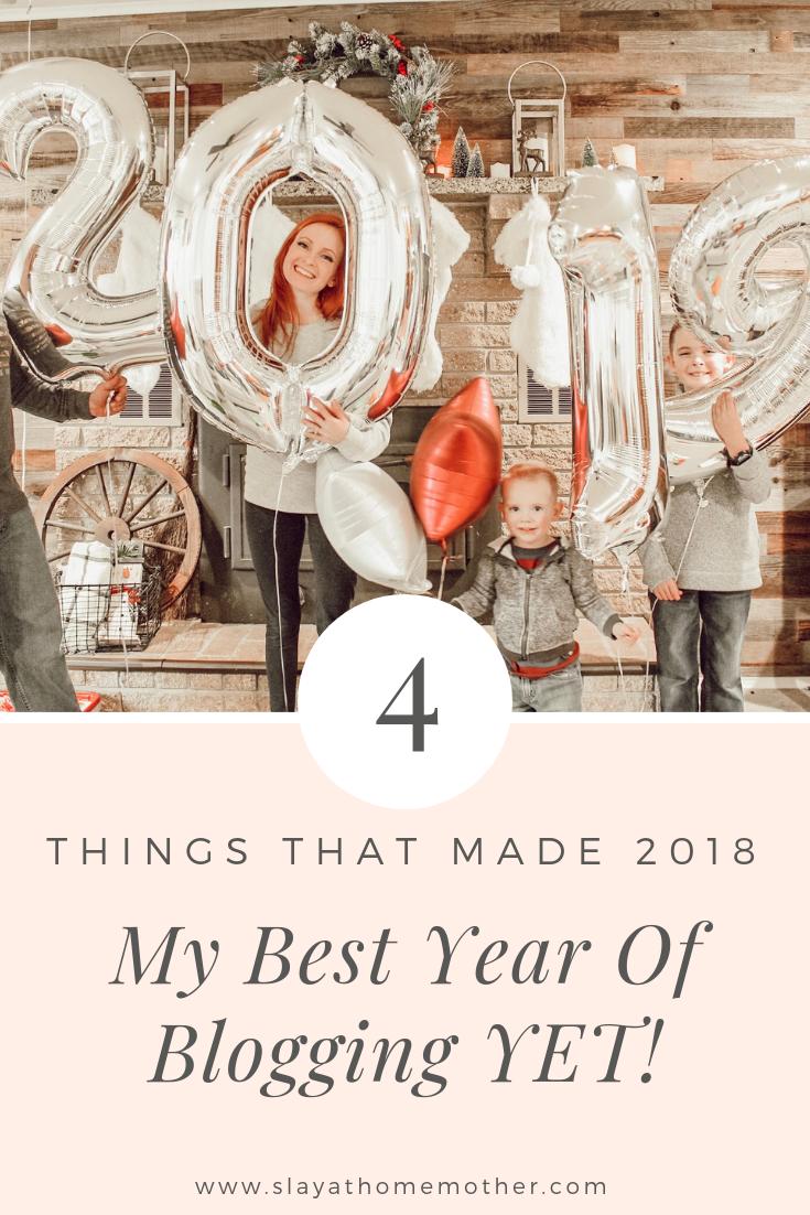 4 Things That Made 2018 My Best Year Blogging, YET! #bloggingtips #monetize #momblogger -- SlayAtHomeMother.com