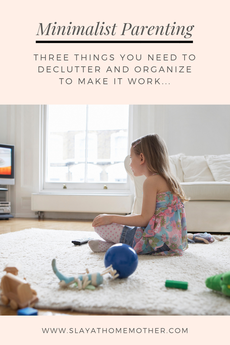 Minimalist Parenting - Three Things You Need To Declutter And Organize To Make It Work #minimalism #minimalistparenting #slayathomemother #konmari - SlayAtHomeMother.com